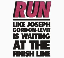 Run Like Joseph Gordon Levitt Is Waiting At The Finish Line by Look Human