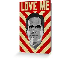 Love Me Romney Greeting Card