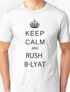 Keep calm and rush b-lyat. Unisex T-Shirt