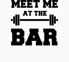 MEET ME AT THE BAR - Funny Gym Design for Lifters - Black Text Unisex T-Shirt