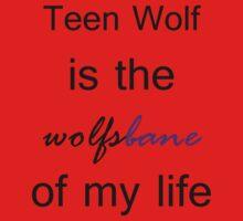 Teen Wolf is the Wolfsbane of my life. (Black.) Kids Tee