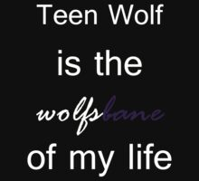 Teen Wolf is the Wolfsbane of my life. (White.) by TobiasRosetta