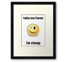 Take Me Home I'm Cheap Framed Print