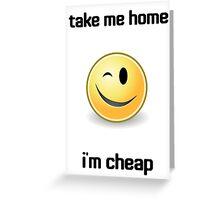 Take Me Home I'm Cheap Greeting Card
