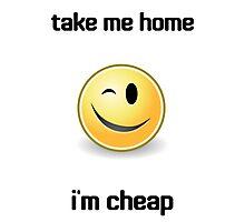 Take Me Home I'm Cheap Photographic Print