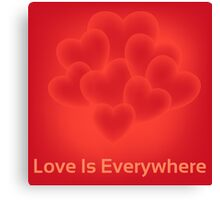 Love is everywhere Canvas Print