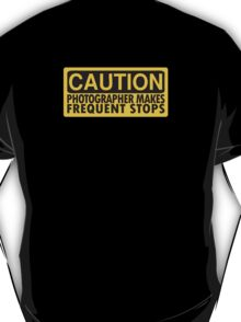 Caution, photographer on duty T-Shirt