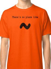 There's no place like ~ for Computer Geeks - Black on White Classic T-Shirt