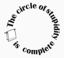 The Circle of Stupidity is Complete by mystereoheart