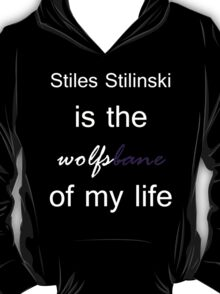 Stiles Stilinski is the Wolfsbane of my life. (White.) T-Shirt
