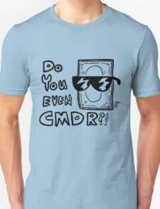 DO YOU EVEN CMDR?!? Unisex T-Shirt
