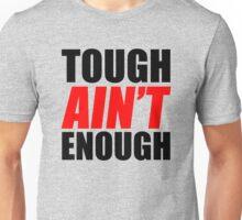 Tough Ain't Enough Unisex T-Shirt