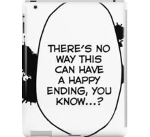 there's no way this can have a happy ending, you know? iPad Case/Skin