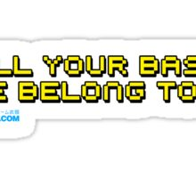 All Your Base Are Belong To Us Sticker