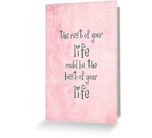 the rest of your life could be the best of your life Greeting Card