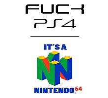 F**ck PS4, It's a N64 Photographic Print