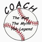 Baseball / Softball Coach - The Man - The Myth - The Legend by David Dehner