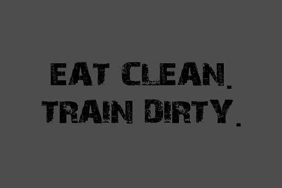 EAT CLEAN. TRAIN DIRTY. by Vana Shipton