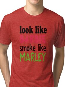Look Like Barbie smoke Like Marley Tri-blend T-Shirt