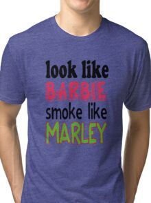 Look Like Barbie smoke Like Marley Tri-blend T-Shirt