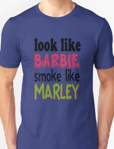 Look Like Barbie smoke Like Marley T-Shirt