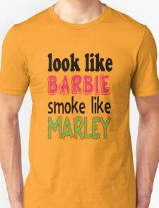 Look Like Barbie smoke Like Marley Unisex T-Shirt