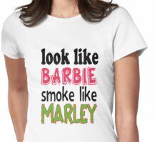 Look Like Barbie smoke Like Marley Womens Fitted T-Shirt
