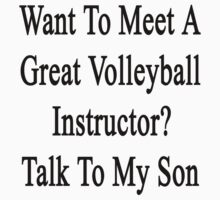 Want To Meet A Great Volleyball Instructor? Talk To My Son by supernova23
