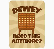 Dewey Need This? Unisex T-Shirt