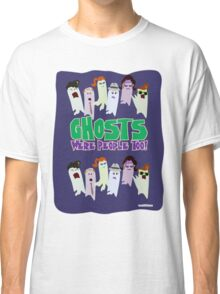 Ghosts Were People Too Classic T-Shirt