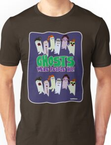 Ghosts Were People Too Unisex T-Shirt