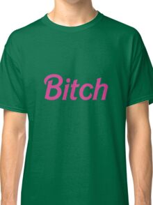 "It's Barbie ""B*tch"" T-Shirt  Classic T-Shirt"
