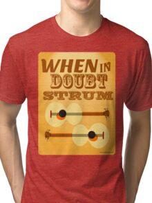 When in Doubt Strum Tri-blend T-Shirt