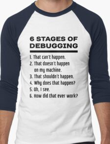 Six Stages of Debugging: Black Text Design for Programmers Men's Baseball ¾ T-Shirt