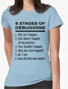 Six Stages of Debugging: Black Text Design for Programmers Womens Fitted T-Shirt