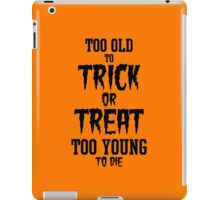 Too Old to Trick or Treat, Too Young to Die (Black) iPad Case/Skin