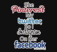 She Pinterest My Twitter,So I Instagram On Her Facebook by EasternSunrise