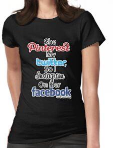 She Pinterest My Twitter,So I Instagram On Her Facebook Womens Fitted T-Shirt