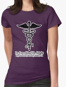 Dr. Everything'll B. Alright Womens Fitted T-Shirt