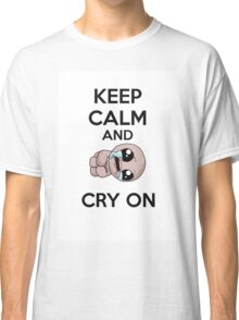 keep calm and cry on Classic T-Shirt