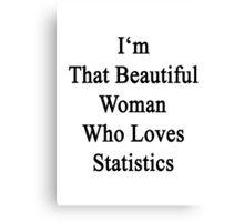 I'm That Beautiful Woman Who Loves Statistics  Canvas Print
