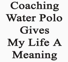 Coaching Water Polo Gives My Life A Meaning  by supernova23