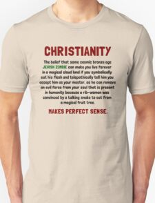 Christianity - Makes perfect sense. T-Shirt