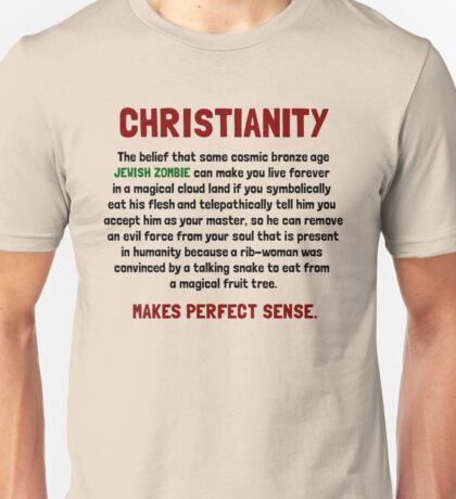 Christianity - Makes perfect sense. Unisex T-Shirt