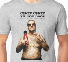 Chop Chop 'Til You Drop Unisex T-Shirt