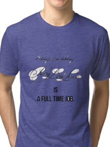 """""""Eating and watching PLL is a full time job"""" Tri-blend T-Shirt"""