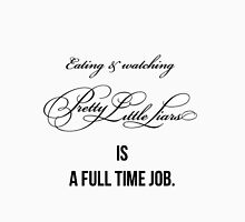 """""""Eating and watching PLL is a full time job"""" Unisex T-Shirt"""