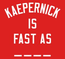 Colin Kaepernick is Fast as _ _ _ _ by Fantag® Tees