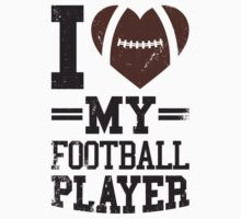 I Love My Football Player by Look Human