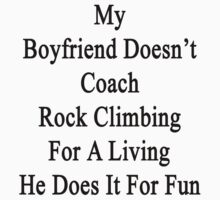 My Boyfriend Doesn't Coach Rock Climbing For A Living He Does It For Fun by supernova23